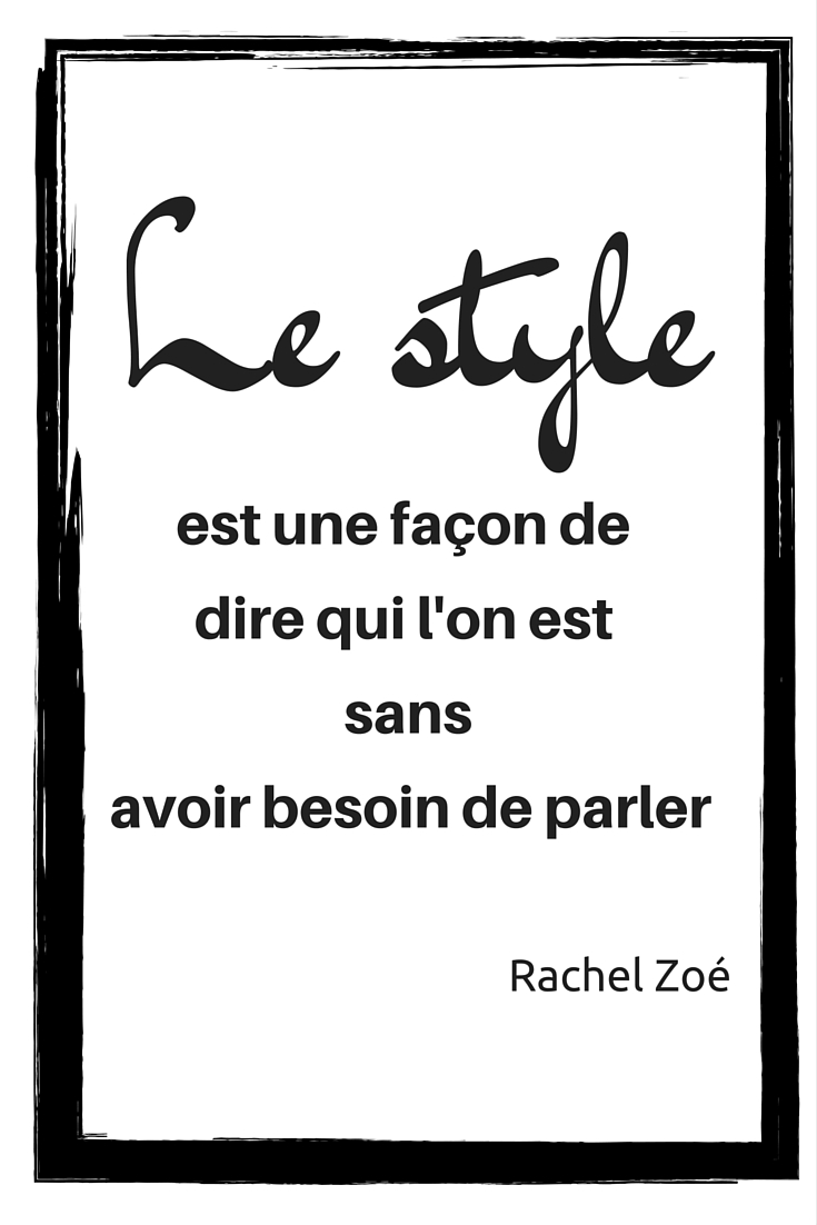 Le style est une façon de dire qui l'on est sans avoir besoin de parler