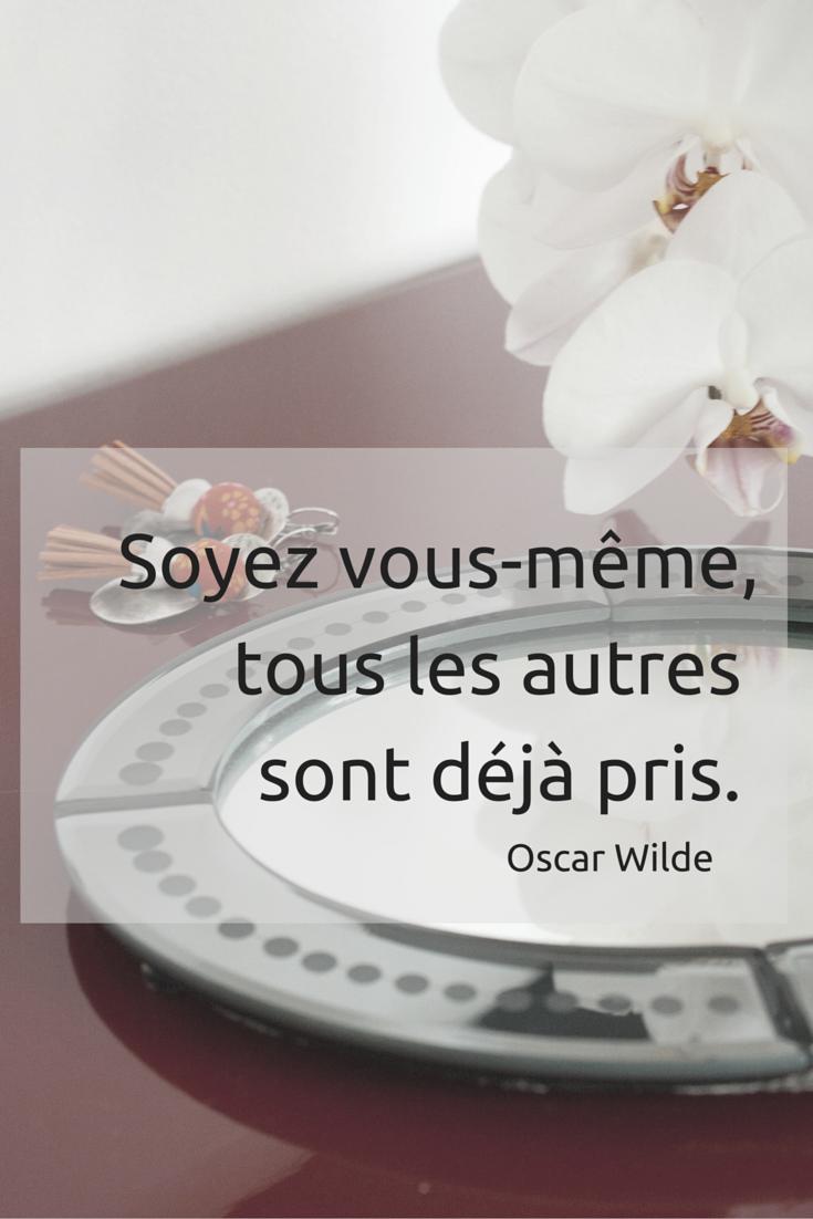 Soyez vous-même, tous les autres sont déjà pris. - Oscar Wilde