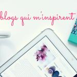 3 blogs qui m'inspirent